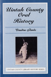 Uintah County Oral History Claudius Banks $10.00